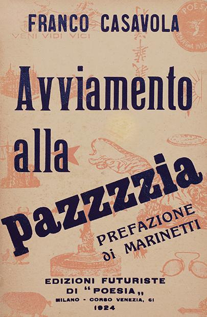 """Franco Casavola, """"Avviamento alla pazzia. Preparazione graduale attraverso i luoghi comuni"""", Edizioni futuriste di """"Poesia"""", Milano 1924"""