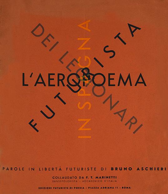 """Bruno Aschieri, """"L'aeropoema futurista dei legionari in Spagna. Parole in libertà futuriste"""", Edizioni futuriste di """"Poesia"""", Roma 1941"""