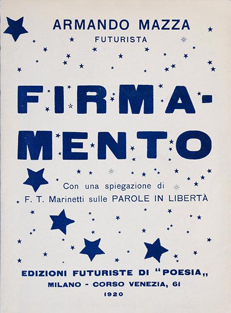 """Armando Mazza, """"Firmamento. Con una spiegazione di F. T. Marinetti sulle parole in libertà"""", Edizioni futuriste di """"Poesia"""", Milano 1920"""