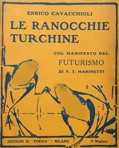 """Enrico Cavacchioli, """"Le ranocchie turchine. Col manifesto del Futurismo di F.T. Marinetti"""", Edizioni di """"Poesia"""", Milano 1909"""
