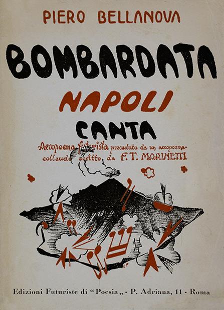 """Piero Bellanova, """"Bombardata Napoli canta. Aeropoema futurista"""", Edizioni futuriste di """"Poesia"""", Roma 1943"""