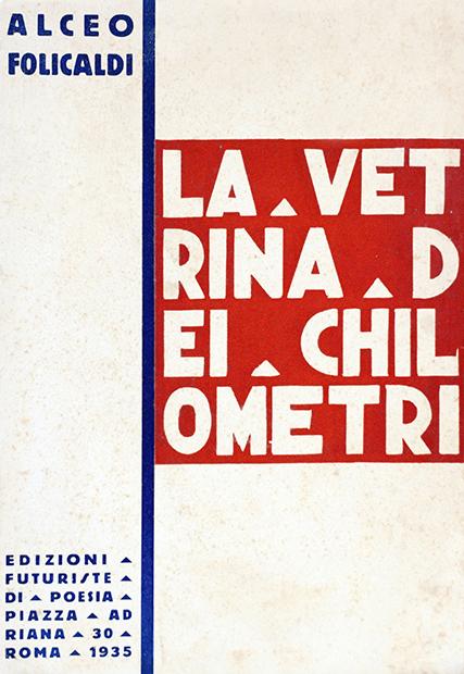 """Alceo Folicaldi, """"La vetrina dei chilometri"""", Edizioni futuriste di """"Poesia"""", Roma 1935"""