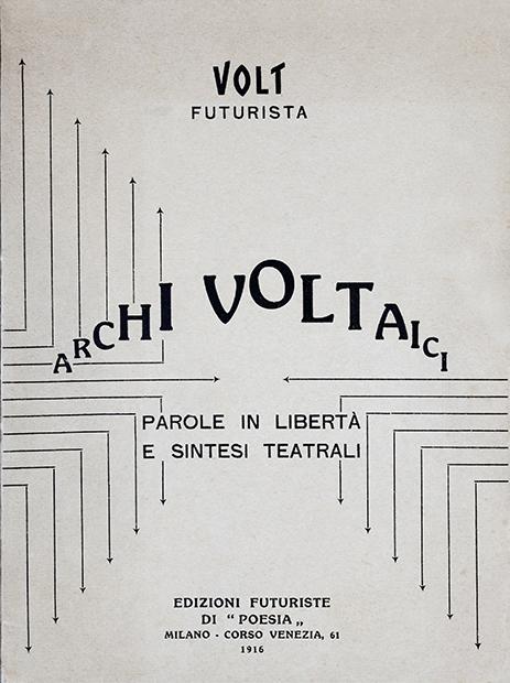 """Volt (Vincenzo Fani Ciotti), """"Archi voltaici. Parole in libertà e sintesi teatrali"""", Edizioni futuriste di """"Poesia"""", Milano 1916"""