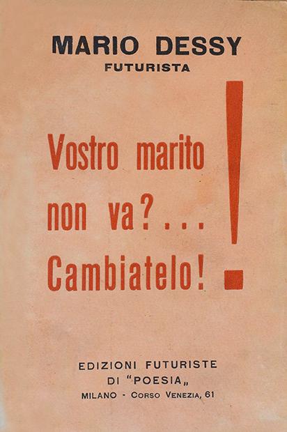 """Mario Dessy, """"Vostro marito non va? ... Cambiatelo!"""", Edizioni futuriste di """"Poesia"""", Milano 1919"""