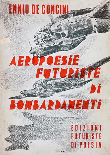 """Ennio De Concini, """"Aeropoesie futuriste di bombardamenti"""", Edizioni futuriste di """"Poesia"""", Roma 1941"""