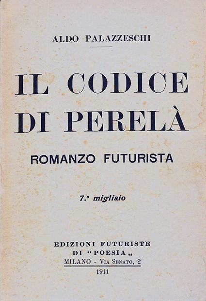 """Aldo Palazzeschi, """"Il codice Perelà. Romanzo futurista"""", Edizioni futuriste di """"Poesia"""", Milano 1911"""